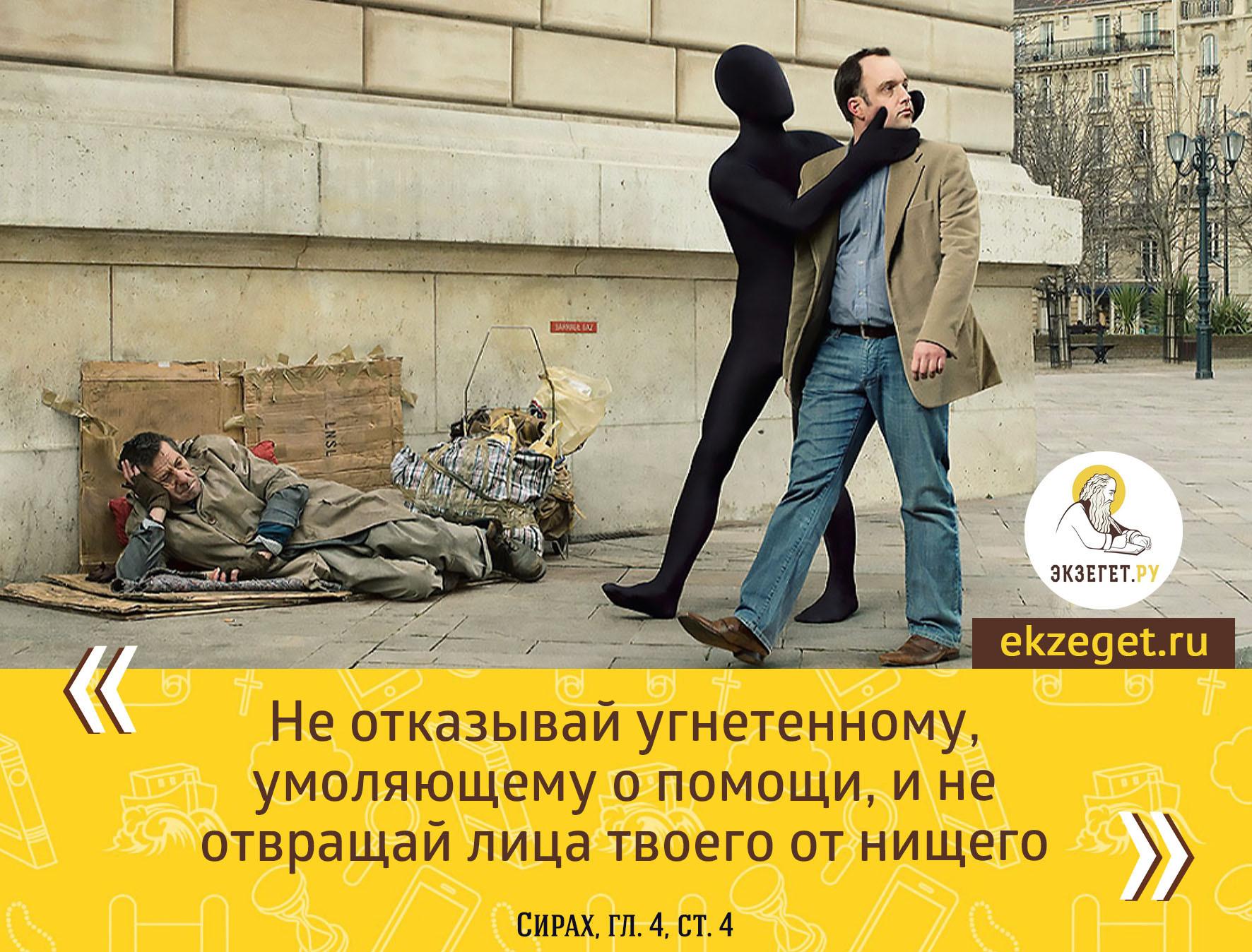 Сир. 4:4 не отказывай угнетенному, умоляющему о помощи, и не отвращай лица твоего от нищего;